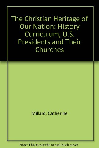 The Christian Heritage of Our Nation: History Curriculum, U.S. Presidents and Their Churches