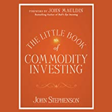 The Little Book of Commodity Investing (       UNABRIDGED) by John Stephenson, John Mauldin (Foreword) Narrated by Jeremy Gage