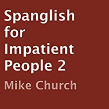 Spanglish for Impatient People 2 (       UNABRIDGED) by Mike Church Narrated by Mike Church