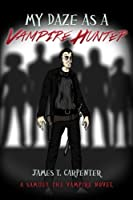 My Daze as a Vampire Hunter: A Samuel the Vampire Novel