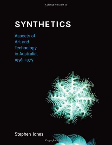 Synthetics: Aspects of Art and Technology in Australia, 1956-1975 (Leonardo Book Series)