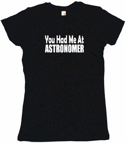 You Had Me At Astronomer Women'S Tee Shirt Medium-Black Babydoll