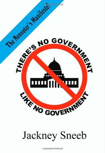 There's No Government Like No Government: The Nonvoter's Manifesto