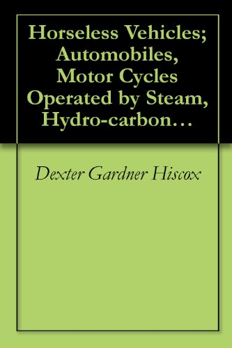Horseless Vehicles; Automobiles, Motor Cycles Operated By Steam, Hydro-Carbon, Electric And Pneumatic Motors