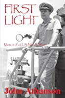 First Light: Memoir of a U.S. Naval Officer