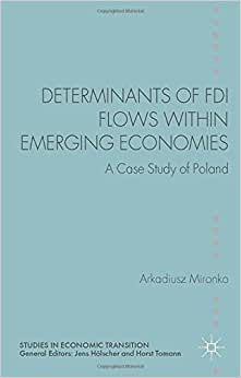Determinants Of FDI Flows Within Emerging Economies: A Case Study Of Poland (Studies In Economic Transition)