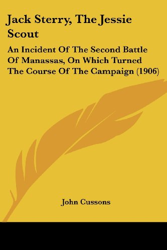 Jack Sterry, the Jessie Scout: An Incident of the Second Battle of Manassas, on Which Turned the Course of the Campaign (1906)