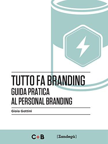 Tutto fa branding Guida pratica al personal branding I Prof PDF
