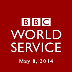 BBC Newshour, May 08, 2014 | [Owen Bennett-Jones, Lyse Doucet, Robin Lustig, Razia Iqbal, James Coomarasamy, Julian Marshall]
