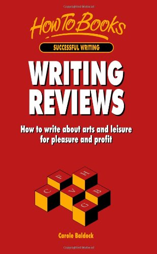 Writing Reviews: How to Write About Arts and Leasure for Pleasure and Profit: How to Write About Arts and Leisure for Pleasure and Profit (How to books)