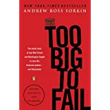 Too Big to Fail: The Inside Story of How Wall Street and Washington Fought to Save the FinancialSystem--and Themselves ~ Andrew Ross Sorkin