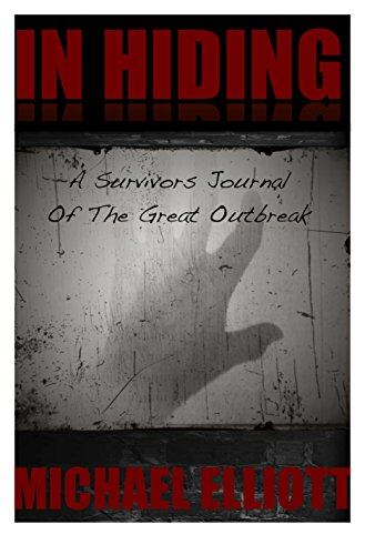 Free Kindle Book : In Hiding: A Survivors Journal of the Great Outbreak