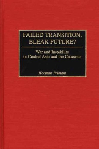 Failed Transition, Bleak Future?: War and Instability in Central Asia and the Caucasus