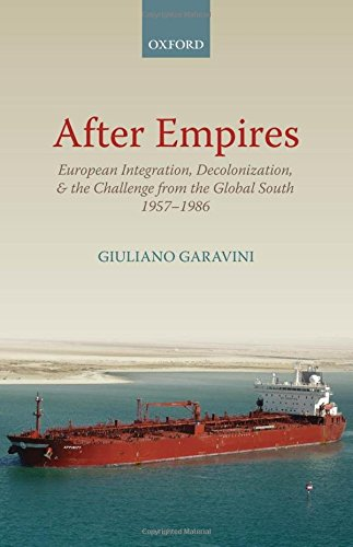 After Empires: European Integration, Decolonization, and the Challenge from the Global South 1957-1986 (Oxford Studies i