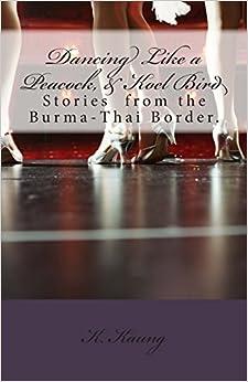 Dancing Like a Peacock, Koel Bird.: A Story from the Burma-Thai Border