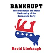 Bankrupt: The Intellectual and Moral Bankruptcy of Today's Democratic Party | [David Limbaugh]