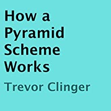 How a Pyramid Scheme Works (       UNABRIDGED) by Trevor Clinger Narrated by Adam Zens
