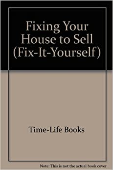 fixing your house to sell fix it yourself the editors of time life 9780809462841. Black Bedroom Furniture Sets. Home Design Ideas