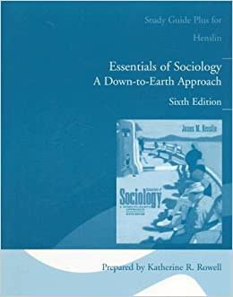 essentials of sociology a down to earth approach essay Essay assignment 1 reading assignment essentials of sociology: a down-to-earth approach (10th edition) chapter 1: the sociological perspective essay questions to answer answer the following questions in your own words explain your choices and your reasons.