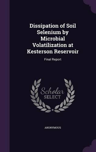 Dissipation of Soil Selenium by Microbial Volatilization at Kesterson Reservoir: Final Report PDF