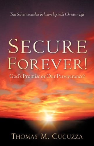 Secure Forever! God's Promise or Our Perseverance?: Thomas M. Cucuzza: 9781602662773: Amazon.com: Books