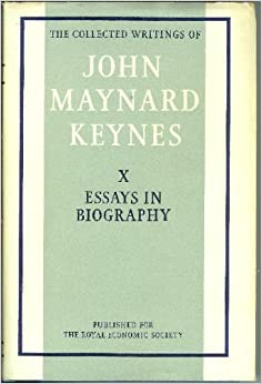 essays in biography keynes John maynard keynes: essays in biography on equitable growth | should-read: you really cannot do the history of economic thought without being willing to do.