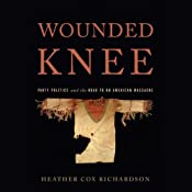 Wounded Knee: Party Politics and the Road to an American Massacre | [Heather Cox Richardson]