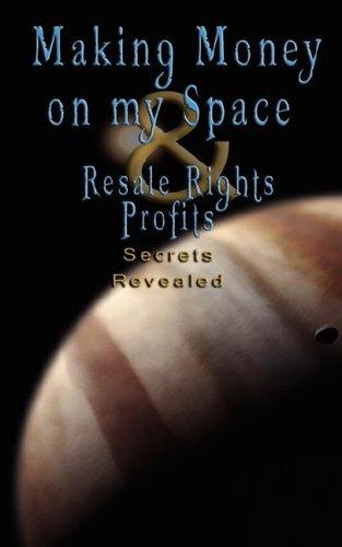 Make Money on Myspace (Myspace.Com) & Resale Rights Profits - Secrets Revealed