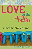 Love in the Little Things: Tales of Family Life (0867168145) by Mike Aquilina