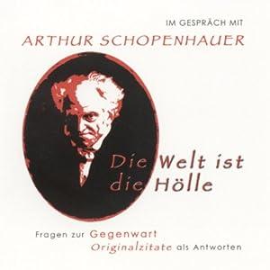 Im Gespräch mit Arthur Schopenhauer. Fragen zur Gegenwart - Originalzitate als Antworten Hörbuch