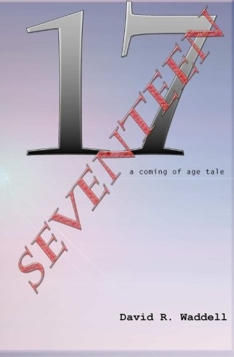 Seventeen: a coming of age tale