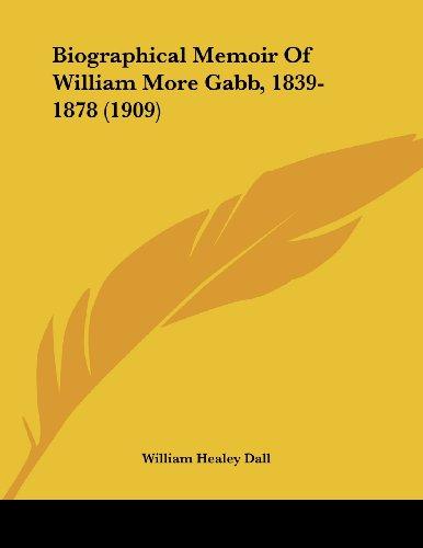 Biographical Memoir of William More Gabb, 1839-1878 (1909)