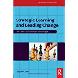 Strategic Learning and Leading Change (New Frontiers in Learning) ~ Stephen John