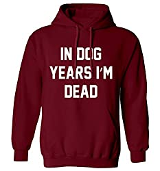 In dog years I'm dead hoodie XS - 2XL