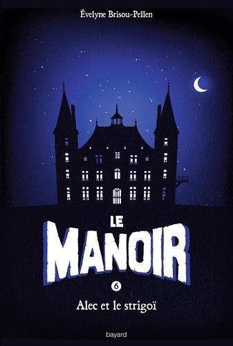 Le Manoir n° Saison 1 / Tome 6 Alec et le Strigoï