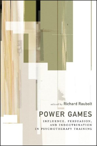Power Games: Influence, Persuasion, and Indoctrination in Psychotherapy Training: Richard Raubolt: 9781590511732: Amazon.com: Books