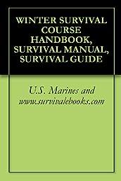 WINTER SURVIVAL COURSE HANDBOOK, SURVIVAL MANUAL, SURVIVAL GUIDE