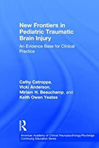 Frontiers in Pediatric Traumatic Brain Injury: An Evidence Base for Clinical Practice (American Academy of Clinical Neuropsychology/Psychology Press Continuing Education Series)