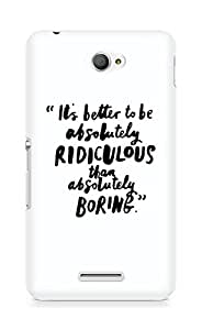 AMEZ its better to be absolutely ridiculous than boring Back Cover For Sony Xperia E4