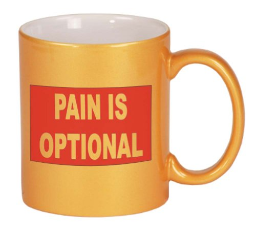 PAIN IS OPTIONAL Coffee Mug Metallic Gold 11 oz