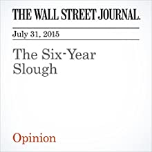 The Six-Year Slough (       UNABRIDGED) by The Wall Street Journal Narrated by Ken Borgers