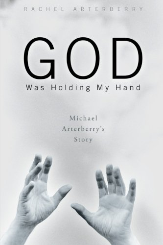 Book: God Was Holding My Hand - Michael Arterberry's Story by Rachel Arterberry