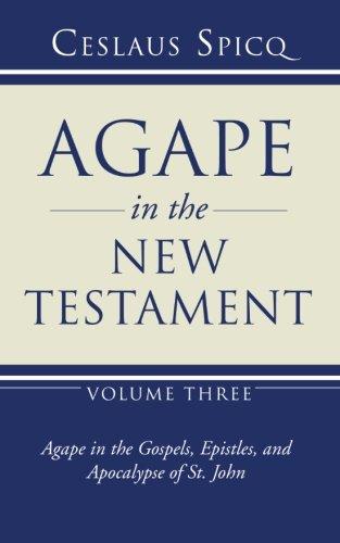 Agape in the New Testament, Volume 3: Agape in the Gospel, Epistles and Apocalypse of St. John PDF