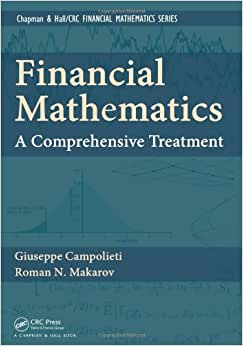 Financial Mathematics: A Comprehensive Treatment (Chapman And Hall/CRC Financial Mathematics Series)