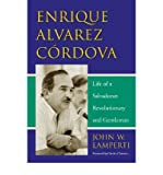 img - for [(Enrique Alvarez Cordova: Life of a Salvadoran Revolutionary and Gentleman )] [Author: John W. Lamperti] [May-2006] book / textbook / text book