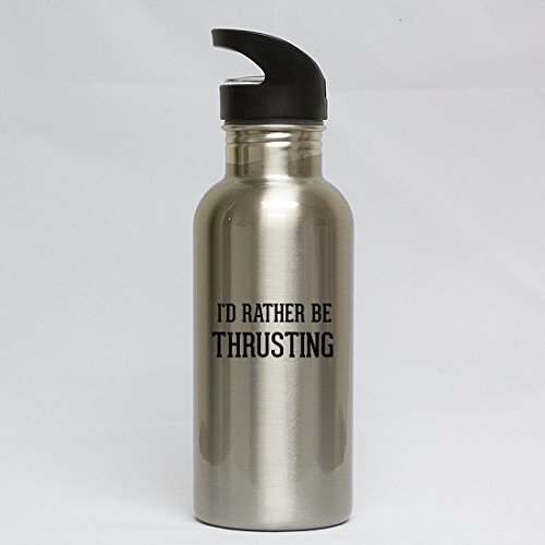 I'd Rather Be Thrusting - Silver 20oz Water Bottle