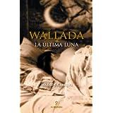 Wallada, La Ultima Luna: Wallada Bint Al Mustakfi de Cordoba (Spanish Edition)