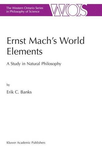 Ernst Mach's World Elements: A Study in Natural Philosophy (The Western Ontario Series in Philosophy of Science)