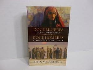 DOCE MUJERES EXTRAORDINARIAS DOCE HOMBRES COMUNES Y CORRIENTES por JOHN MacARTHUR