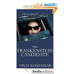Free Kindle Book: The Frankenstein Candidate: A Woman Awakens to a Web of Deceit, by Vinay Kolhatkar. Publication Date: September 26, 2012